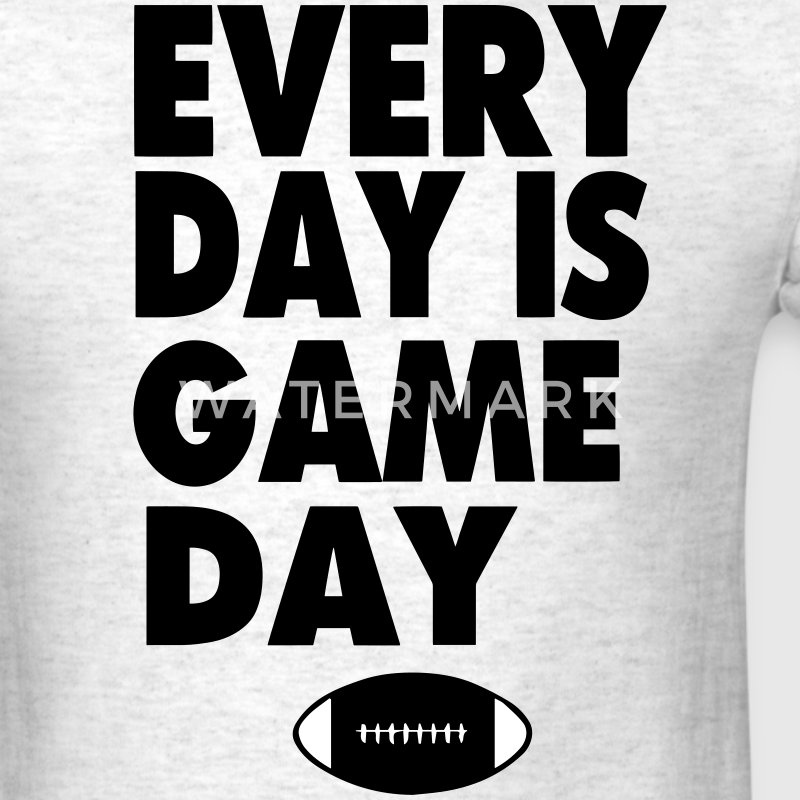 EVERY DAY IS GAME DAY - Men's T-Shirt