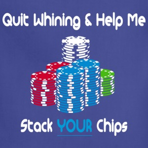 quit whining & help me stack your chips Hoodies - Adjustable Apron