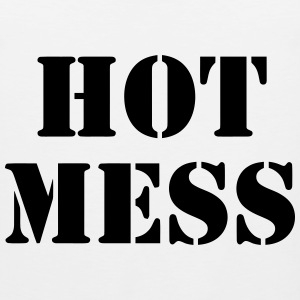 Hot Mess Women's T-Shirts - Men's Premium Tank
