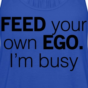 Feed your own Ego I'm Busy T-Shirts - Women's Flowy Tank Top by Bella
