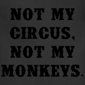 Not my circus, not my monkeys T-Shirts - Adjustable Apron