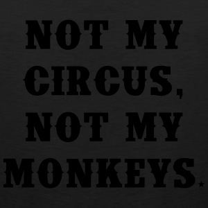 Not my circus, not my monkeys T-Shirts - Men's Premium Tank