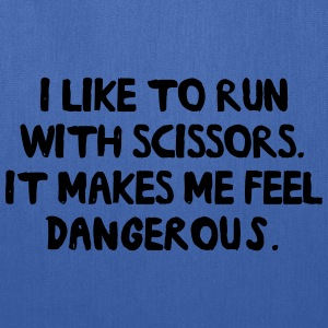 I like to run with scissors. Feel Dangerous T-Shirts - Tote Bag