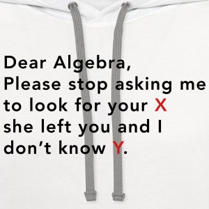 Dear Algebra. Stop asking to look for x T-Shirts - Contrast Hoodie