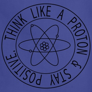 Think like a proton and stay positive T-Shirts - Adjustable Apron