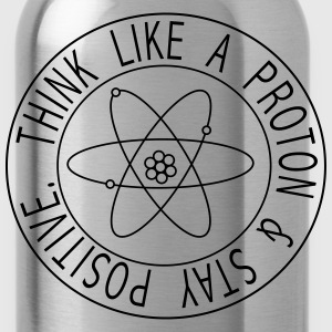 Think like a proton and stay positive T-Shirts - Water Bottle