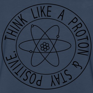 Think like a proton and stay positive T-Shirts - Men's Premium Long Sleeve T-Shirt