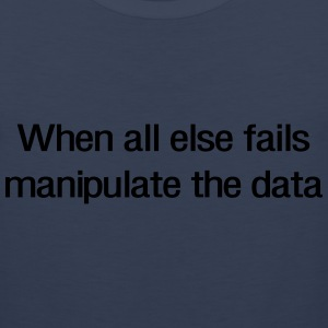 When all else fails manipulate the data T-Shirts - Men's Premium Tank
