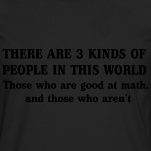 Three kinds of people. Those good at math Women's T-Shirts - Men's Premium Long Sleeve T-Shirt