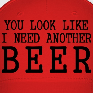 You Look Like I Need Another Beer T-Shirts - Baseball Cap