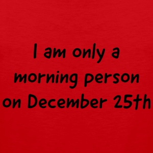 I am only a morning person on December 25 Women's T-Shirts - Men's Premium Tank