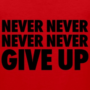 Never Never Never Never Give Up T-Shirts - Men's Premium Tank