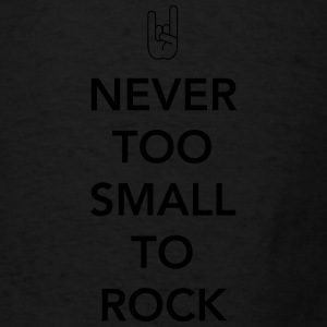 Never too small to rock Baby & Toddler Shirts - Men's T-Shirt