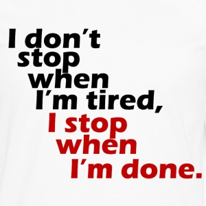 I don't stop when I'm tired t-shirt - Men's Premium Long Sleeve T-Shirt