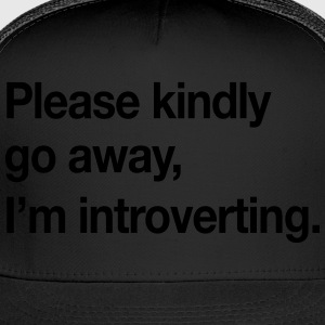 Please kindly go away, I'm introverting T-Shirts - Trucker Cap