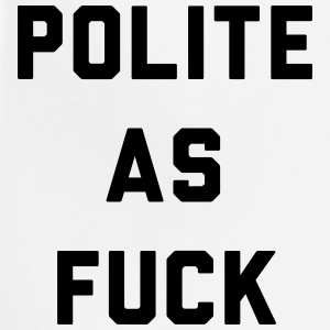 Polite as Fuck Women's T-Shirts - Adjustable Apron