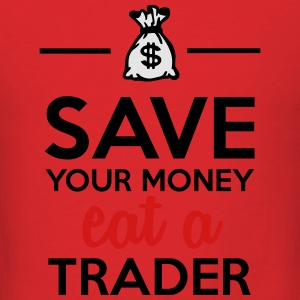 Money & Trader - Save your money eat a Trader Hoodies - Men's T-Shirt