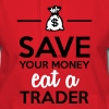 Money & Trader - Save your money eat a Trader Hoodies - Women's Hoodie