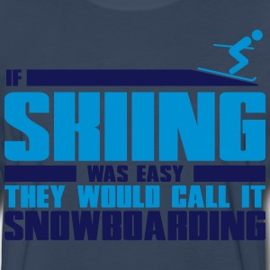 If skiing was easy, they'd call it snowboarding T-Shirts - Men's Premium Long Sleeve T-Shirt