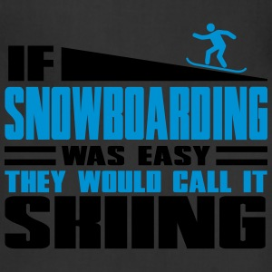 If snowboarding was easy, they'd call it skiing T-Shirts - Adjustable Apron
