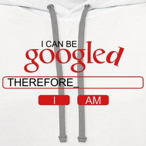 I can be googled, therefore I am T-Shirts - Contrast Hoodie