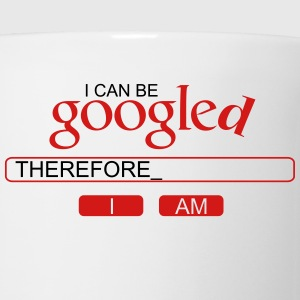 I can be googled, therefore I am T-Shirts - Coffee/Tea Mug
