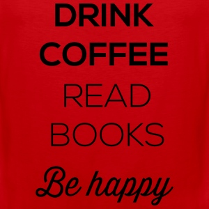 Drink coffee read books be happy Women's T-Shirts - Men's Premium Tank