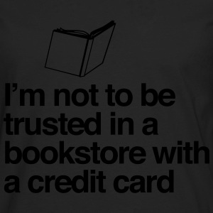 Not to be trusted in a bookstore with credit card T-Shirts - Men's Premium Long Sleeve T-Shirt