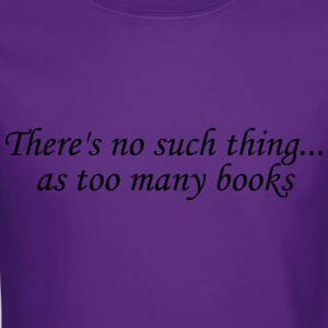 There's no such thing as too many books Women's T-Shirts - Crewneck Sweatshirt