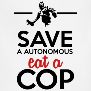 Autonomous & Police - Save a Autonomous eat a Cop Hoodies - Adjustable Apron