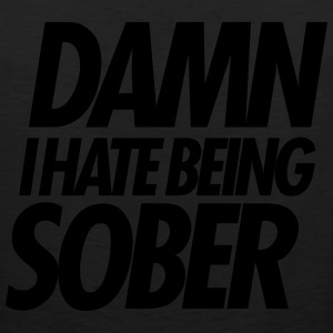 DAMN I HATE BEING SOBER Women's T-Shirts - Men's Premium Tank
