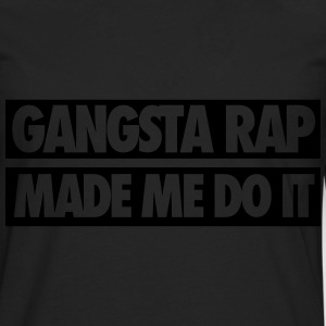 Gangsta Rap Made Me Do It T-Shirts - Men's Premium Long Sleeve T-Shirt