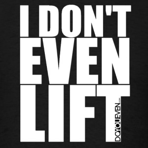 I Don't Even Lift LolClothing Hoodies - Men's T-Shirt