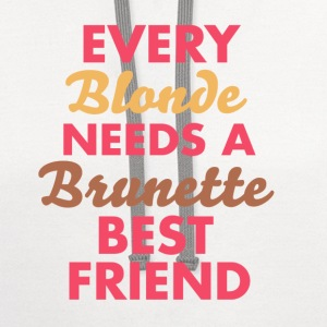 Every Blonde NEEDS A Brunette BEST FRIEND - Contrast Hoodie