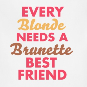 Every Blonde NEEDS A Brunette BEST FRIEND - Adjustable Apron