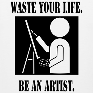 Waste Your Life. Be An Artist.  T-Shirts - Men's Premium Tank