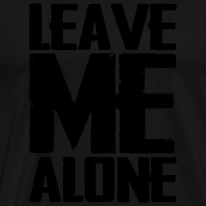 Leave Me Alone Hoodies - Men's Premium T-Shirt
