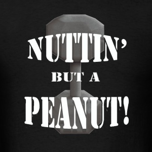 Nuttin But A Peanut Hoodies - Men's T-Shirt