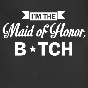im the maid of honor bitch - Adjustable Apron