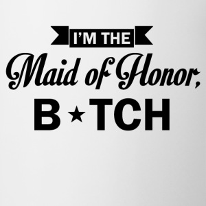 im the maid of honor bitch - Coffee/Tea Mug