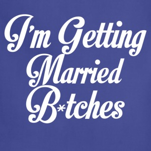 im getting married bitches - Adjustable Apron