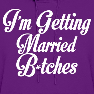 im getting married bitches - Women's Hoodie