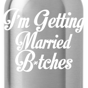 im getting married bitches - Water Bottle