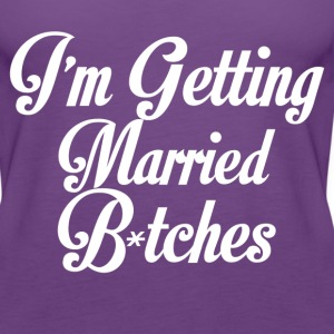 im getting married bitches - Women's Premium Tank Top