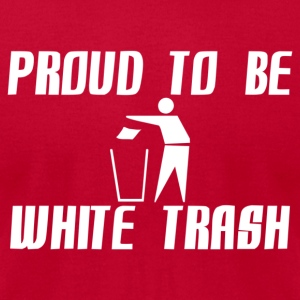 Proud White Trash Hoodies - Men's T-Shirt by American Apparel