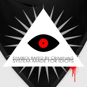 Symbol raped by criminals... System made for idiot T-Shirts - Bandana