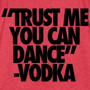 Trust Me You Can Dance Vodka Tanks - Fitted Cotton/Poly T-Shirt by Next Level