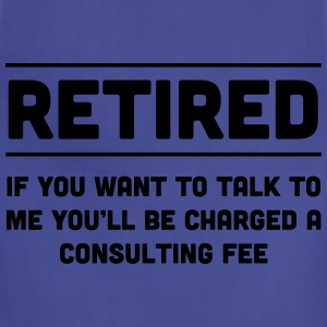 Retired. I will charge you consulting fee T-Shirts - Adjustable Apron