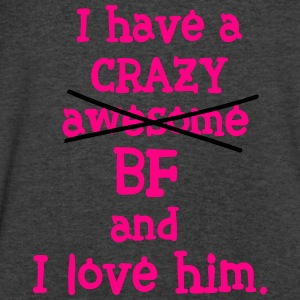 I have a crazy BF Womens Wideneck Sweatshirt - Men's V-Neck T-Shirt by Canvas