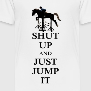 Shut Up and Just Jump It Equestrian Kids' Shirts - Toddler Premium T-Shirt